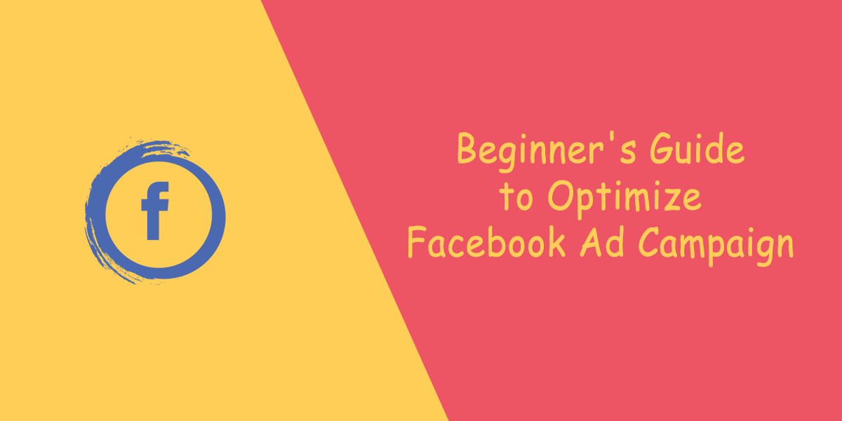 A Beginner's Guide to Optimize Facebook Ad Campaign