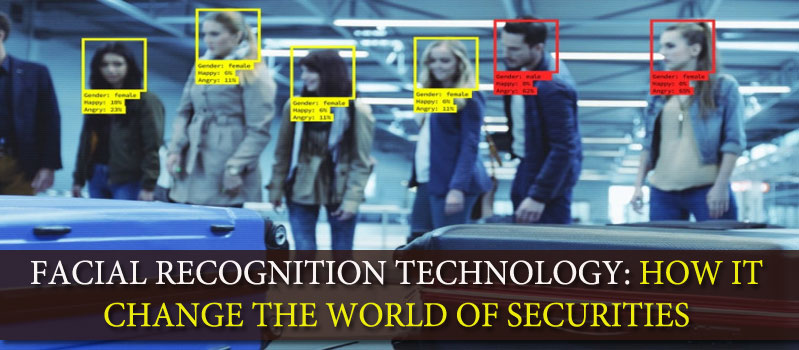Facial Recognition Technology-How It Change The World Of Securities?
